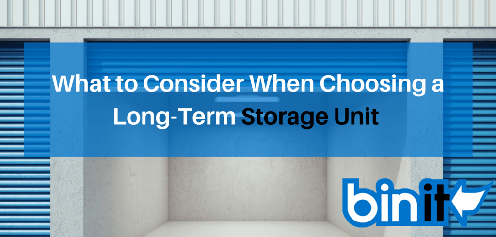 What to Consider When Choosing a Long-Term Storage Unit